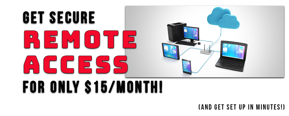 Get Secure, Remote Access for only $15 per month!